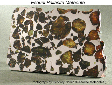 Slice of the Esquel pallasite meteorite showing fragments of olivine in metallic iron-nickel. Photograph by Geoffrey Notkin, copyright Aerolite Meteorites.